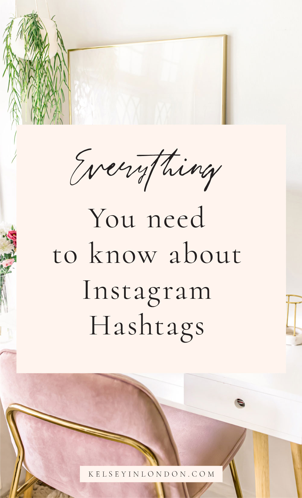 Kelseyinlondon homewithkelsey Kelsey Heinrichs Instagram hashtags strategy how to get 10000 followers on instagram growth social media tips